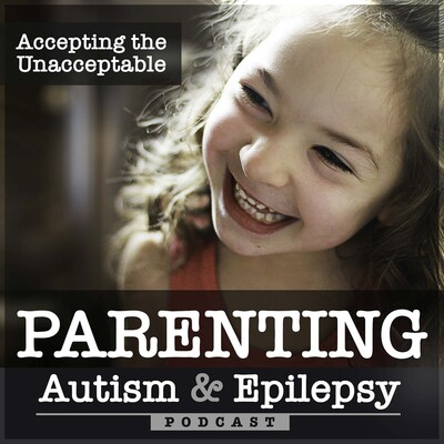 Accepting The Unacceptable, Parenting Autism, Epilepsy, Special Needs