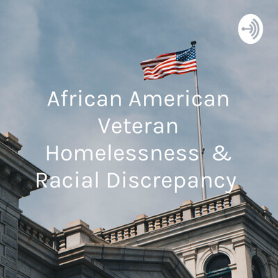 African American Veteran Homelessness & Racial Discrepancy