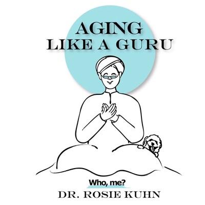 Aging Like a Guru - Who Me?