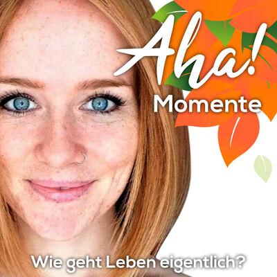 Aha! Momente - Impulse für dein gesundes & glückliches Leben
