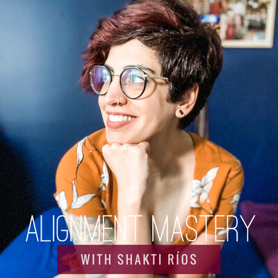 Alignment Mastery with Shakti Rios
