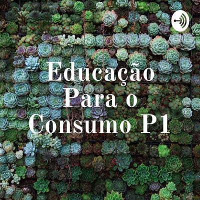 Educação Para o Consumo P1