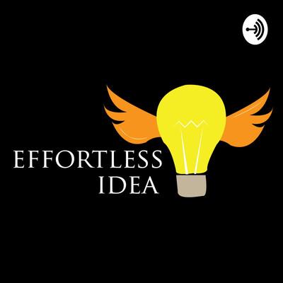 EffortlessIdea Podcast