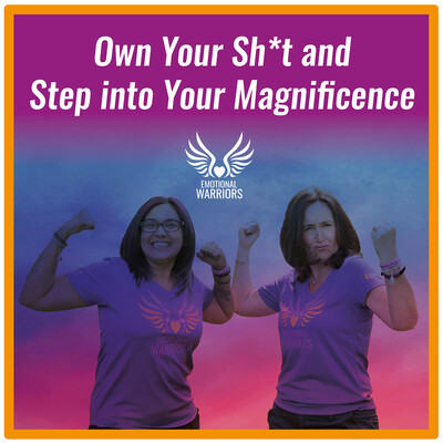 Emotional Warriors - Own Your Sh*t & Step into your Magnificence