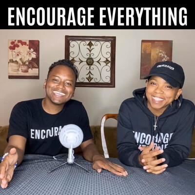 Encourage Everything Podcast