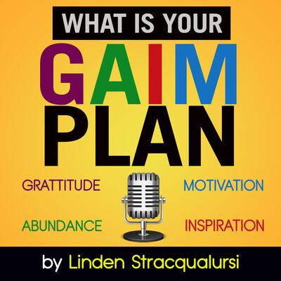 GAIMplan - Gratitude, Abundance, Motivation, Inspiration, Success Strategies with Entrepreneur Coach - Linden Stracqualursi