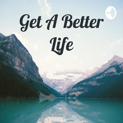 Get A Better Life