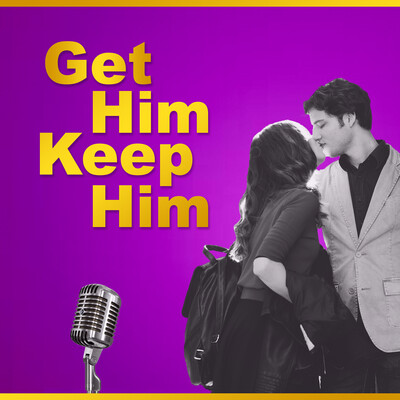 Get Him Keep Him Podcast