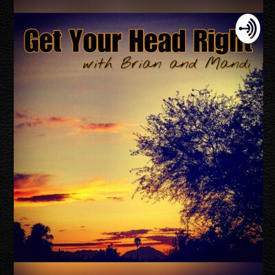 Get Your Head Right with Brian and Mandi