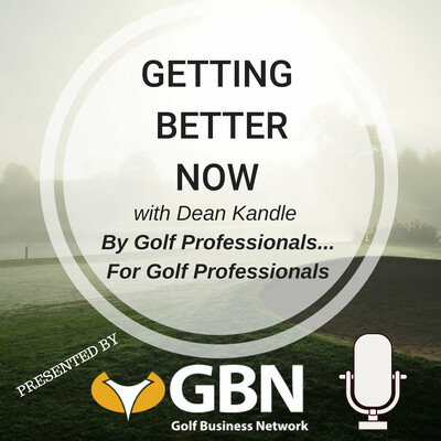Getting Better Now from the Golf Business Network with Dean Kandle, PGA