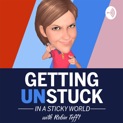 Getting UNStuck In A Sticky World - With Robin Tefft