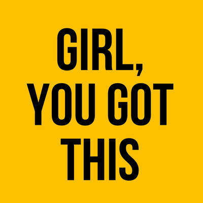 Girl, You Got This