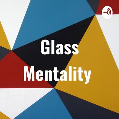 Glass Mentality