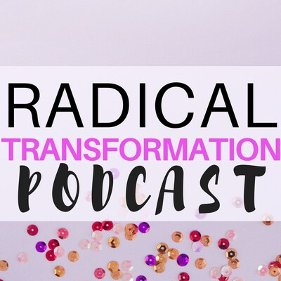 Radical Transformation Podcast