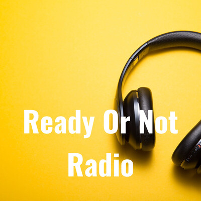 Ready Or Not Radio