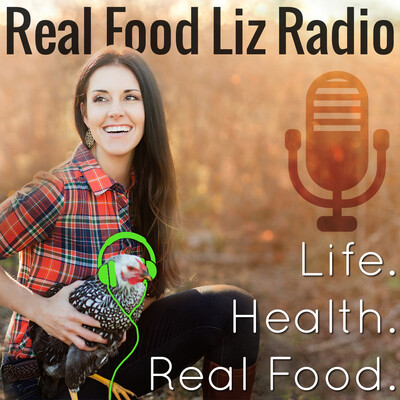 Real Food Liz Radio