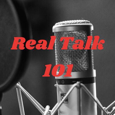 Real Talk 101