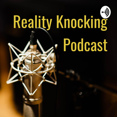Reality Knocking Podcast