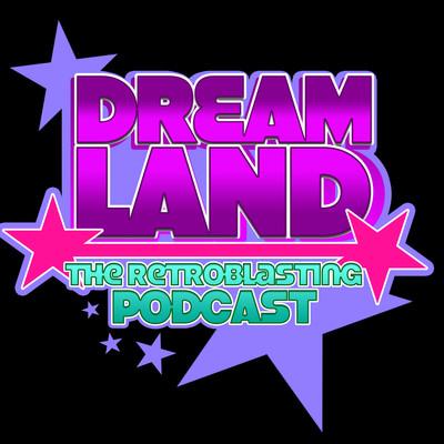 Dreamland: The RetroBlasting Podcast