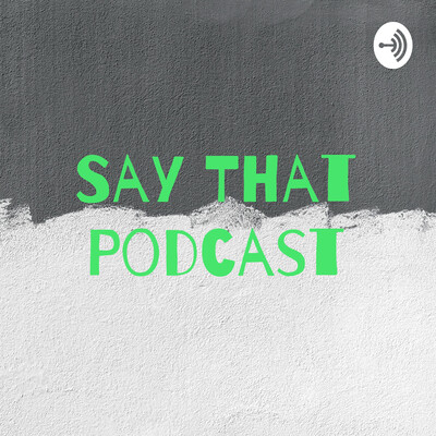 Say That Podcast