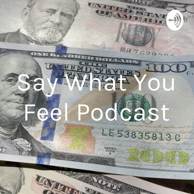 Say What You Feel Podcast