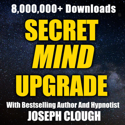 Secret Mind Upgrade with Joseph Clough - Free Hypnosis | Hypnotherapy | Success | Transformation