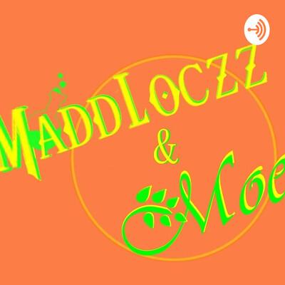 MaddLoczz&Moe