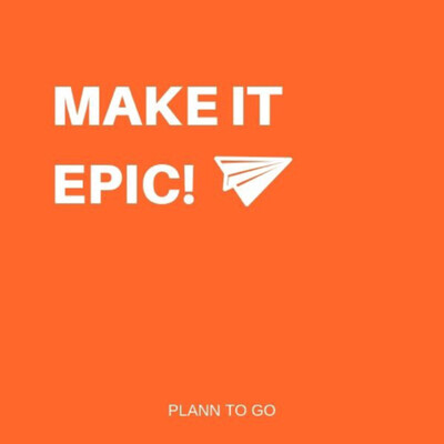 MAKE IT EPIC!! Plann To Go