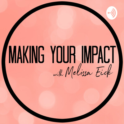 Making Your Impact with Melissa Eick