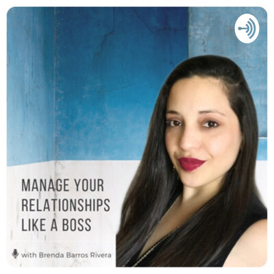 Manage your Relationships like a Boss with Brenda Rivera