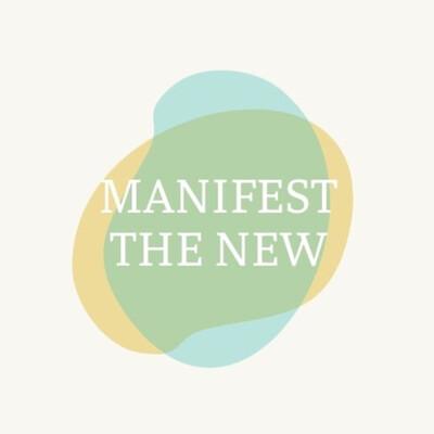 Manifest the New