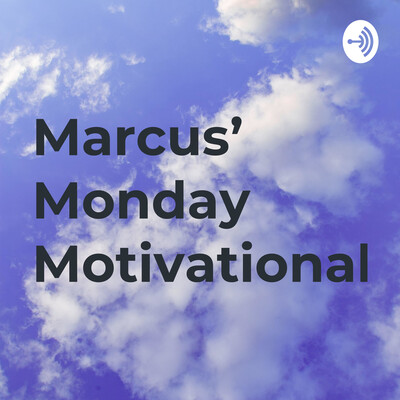 Marcus' Monday Motivational