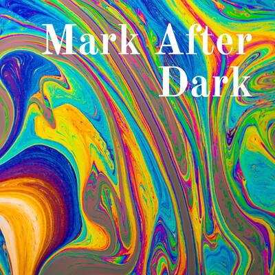 Mark After Dark