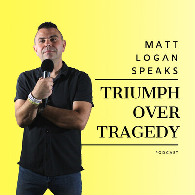 Matt Logan Speaks Triumph Over Tragedy Podcast