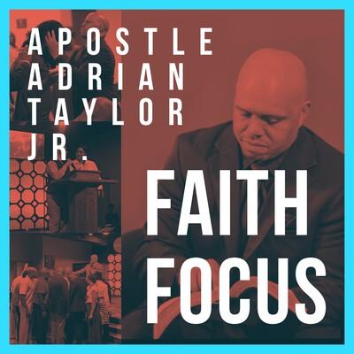 Faith Focus with Apostle Adrian Taylor, Jr.