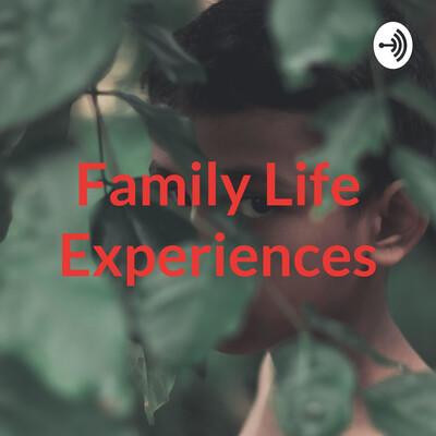 Family Life Experiences