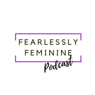 Fearlessly Feminine Podcast