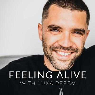 Feeling Alive with Luka Reedy