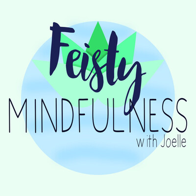Feisty Mindfulness