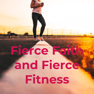 Fierce Faith and Fierce Fitness