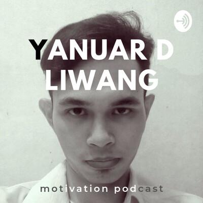 Yanuar D Liwang - Motivation Podcast