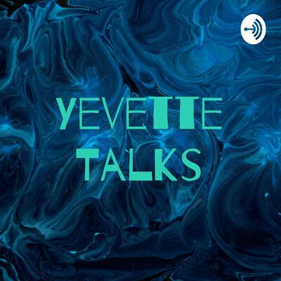 Yevette Talks