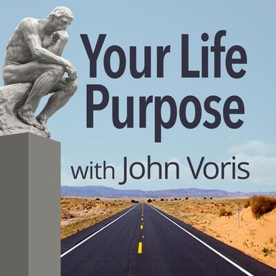 Your Life Purpose with John Voris