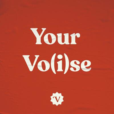 YOUR VO(I)SE