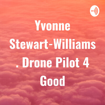 Yvonne Stewart-Williams. Drone Pilot 4 Good