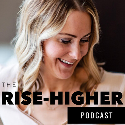 The RISE-HIGHER Podcast