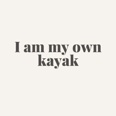 I Am My Own Kayak