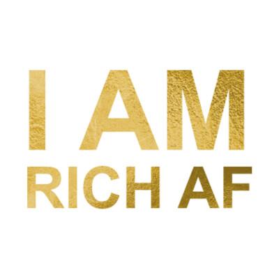I AM RICH AF