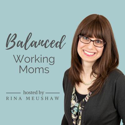 Balanced Working Moms Podcast