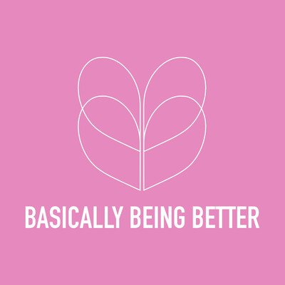 Basically Being Better Podcast